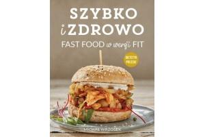 Szybko i zdrowo. Fast food w wersji fit.
